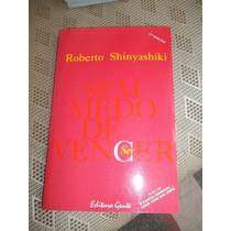 Livro Sem Medo De Vencer - Roberto Shinyashiki - 77º Edição