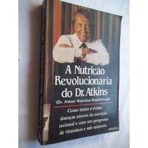 Livro - A Nutrição Revolucionaria Do Dr. Atkins