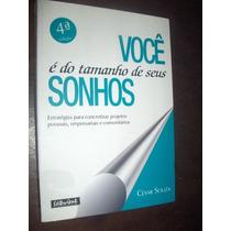 Você É Do Tamanho Dos Seus Sonhos Cesar Souza