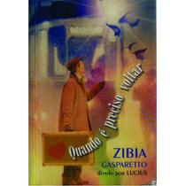 Quando É Preciso Voltar - Zíbia Gasparetto