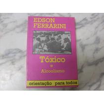 Tóxico E Alcoolismo - Coronel Edson Ferrarini - 2º Livro