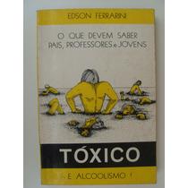 Tóxicos E Alcoolismo - Edson Ferrarini