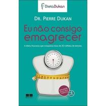 Eu Não Consigo Emagrecer - Dr. Pierre Dukan