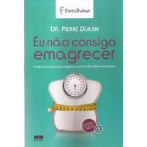 Livro Eu Não Consigo Emagrecer Dr.pierre Dukan 2015
