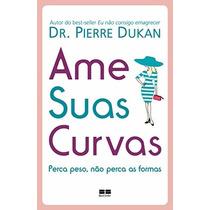 Ame Suas Curvas Livro Dr. Pierre Dukan Não Consigo Emagrecer