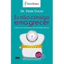 Livro Eu Não Consigo Emagrecer Pierra Dukan Novo Lacrado