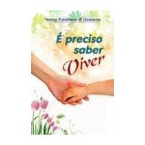 Livro É Preciso Saber Viver - Nancy Puhlmann Di Girolamo