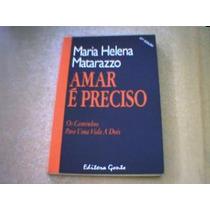 Amar É Preciso - Maria Helena Matarazzo ( Sebo Dom Quixote)