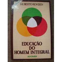 Educação Do Homem Integral Huberto Rodhen