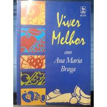 Livro: Braga, Ana Maria - Viver Melhor Com - Frete Grátis