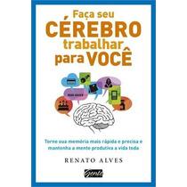 Livro Faça Seu Cérebro Trabalhar Por Você - Novo