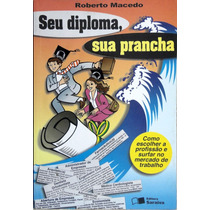 Seu Diploma, Sua Prancha - Roberto Macedo
