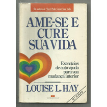 Ame-se E Cure A Sua Vida - Louise Hay