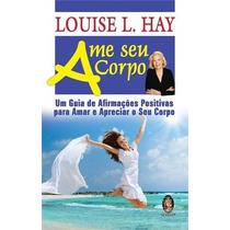Ame Seu Corpo-madras-louise L.hay-frete Gratis