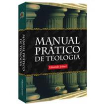Manual Prático De Teologia / Eduardo Joiner.