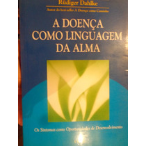 A Doença Como Linguagem Da Alma Rudiger Dahlke Frete Grátis