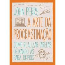 Livros A Arte Da Procrastinação John Perry Pdf