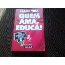 Livro Quem Ama Educa / Içami Tiba.