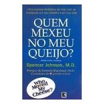 Livro Quem Mexeu No Meu Queijo - Spencer Johnson, M. D.