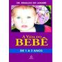 Livro - A Vida Do Bebê De 1 A 2 Anos - Rinaldo De Lamare