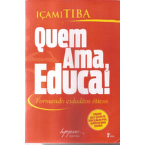 Livro Quem Ama Educa! Içamitiba 5ª Edição 2007