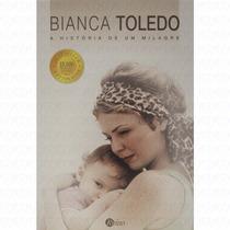 Livro A História De Um Milagre / Bianca Toledo.