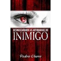 Desmascarando As Artimanhas Do Inimigo - Livro - Pedro Okoro