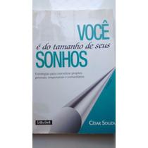 Livro Você É Do Tamanho De Seus Sonhos - César Souza