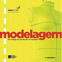 Livro: Modelagem. Tecnologia Em Produção De Vestuário Senai