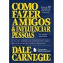 Como Fazer Amigos E Influenciar Pessoas Carnegie Livro Novo