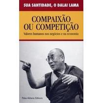 Livro Dalai Lama - Compaixão Ou Competição - Valores Humanos