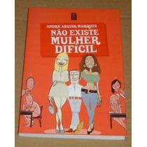 Não Existe Mulher Dificil André Aguiar Marques Livro Novo