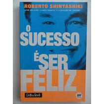O Sucesso É Ser Feliz - Roberto Shinyashuki