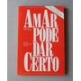 Livro Amar Pode Dar Certo Roberto T. Oferta Reliquiaja