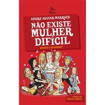 Livro Não Existe Mulher Difícil - André A. Marques - Novo