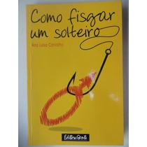 Como Fisgar Um Solteiro - Ana Luisa Carvalho