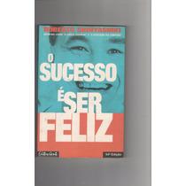 Livro O Sucesso É Ser Feliz Roberto Shinyashiki - B5