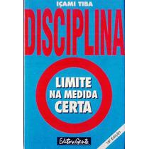 5151 Livro Disciplina - Limite Na Medida Certa De Içami Tiba