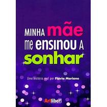 Minha Mãe Me Ensinou A Sonhar Flavia Mariano Livro Auto Aju