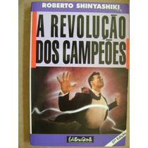 A Revolução Dos Campeões Roberto Shinyashiki