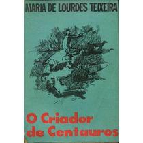 O Criador De Centauros - Maria L. Teixeira - Autografado
