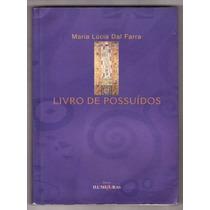 Maria Lúcia Dal Farra: Livro De Possuídos - Autografado