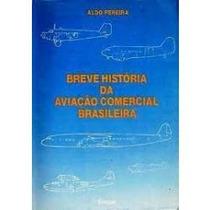 Livro Breve História Da Aviação Comercial Brasileira Aldo Fe