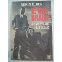 Eva Braun A Amante De Hitler - Nerin E. Gun - Biografia