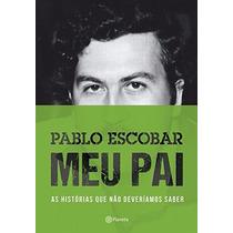 Pablo Escobar Meu Pai Livro Juan Pablo Escobar