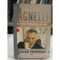 Livro - Agnelli - O Todo Poderoso Da Fiat - Alan Friedman