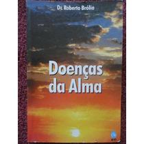 Doenças Da Alma - Roberto Brólio - Cura Pelo Espírito