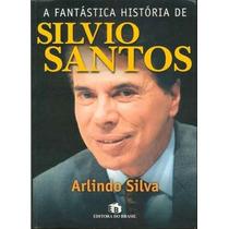 Livro A Fantástica História De Silvio Santos - Arlindo Silva
