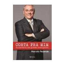 Livro: Corta Pra Mim - Marcelo Rezende - Novo
