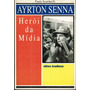 Livro Ayrton Senna - Herói Da Mídia (34174)